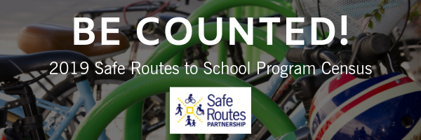 Be counted! The 2019 Safe Routes to School Program Census needs you!